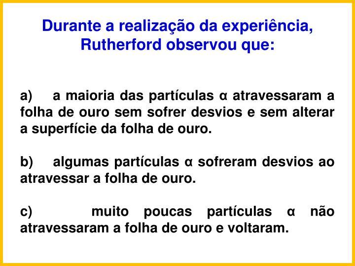 Durante a realizao da experincia, Rutherford observou que: