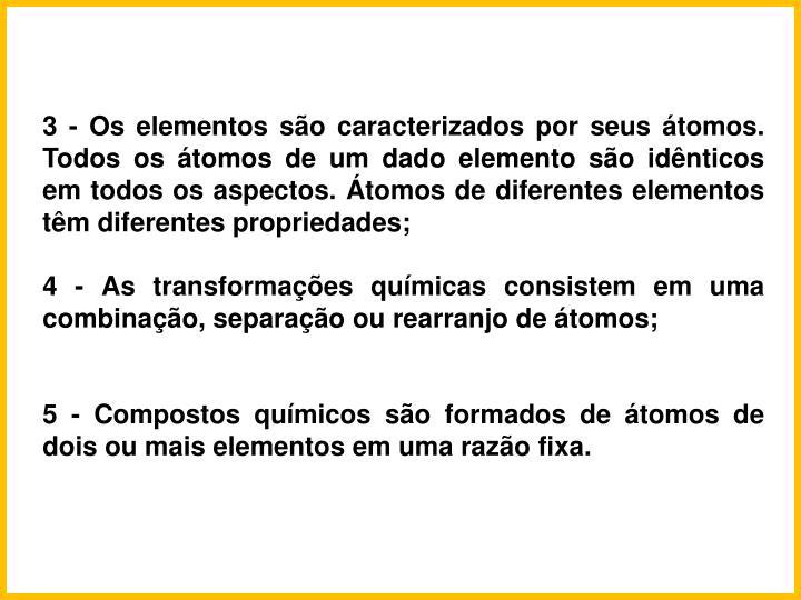 3 - Os elementos so caracterizados por seus tomos. Todos os tomos de um dado elemento so idnticos em todos os aspectos. tomos de diferentes elementos tm diferentes propriedades;