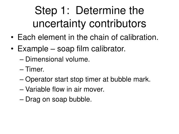 Step 1:  Determine the uncertainty contributors
