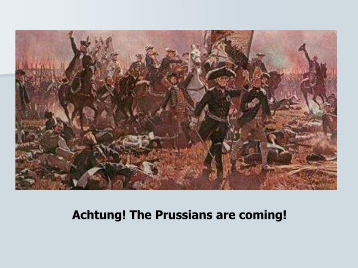 Achtung! The Prussians are coming!