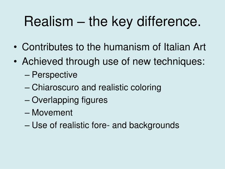 Realism – the key difference.