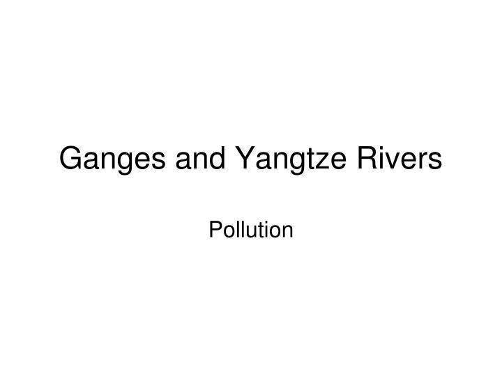 Ganges and Yangtze Rivers