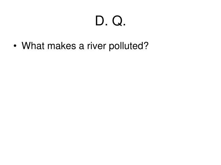 D. Q.