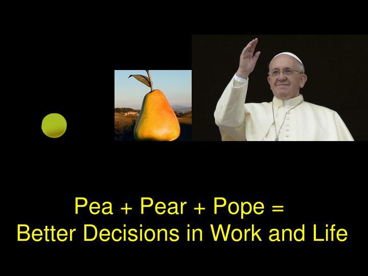 Pea + Pear + Pope =