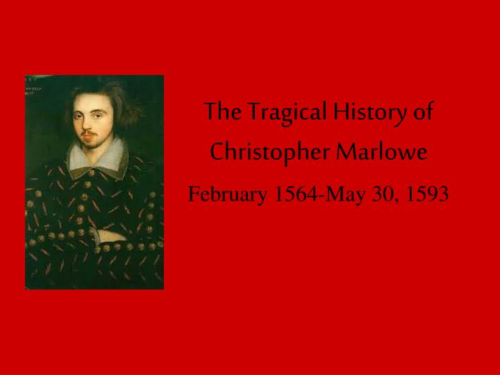 The tragical history of christopher marlowe february 1564 may 30 1593