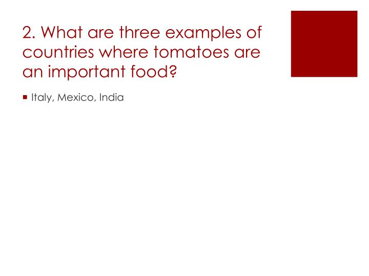 2. What are three examples of countries where tomatoes are an important food?