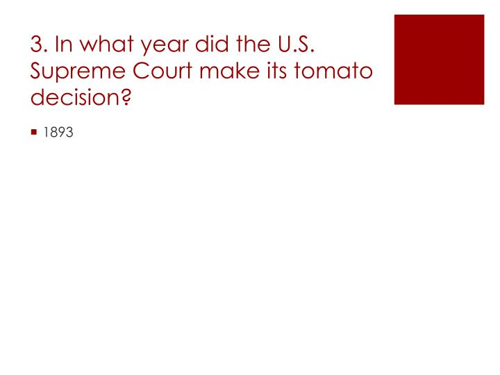 3. In what year did the U.S. Supreme Court make its tomato decision?