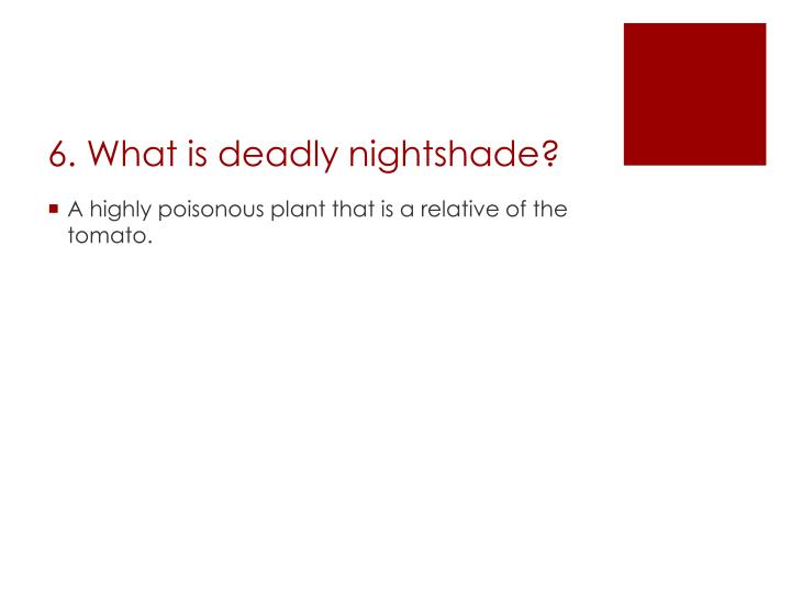 6. What is deadly nightshade?