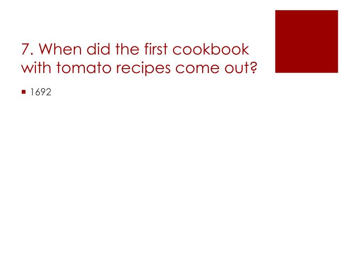 7. When did the first cookbook with tomato recipes come out?