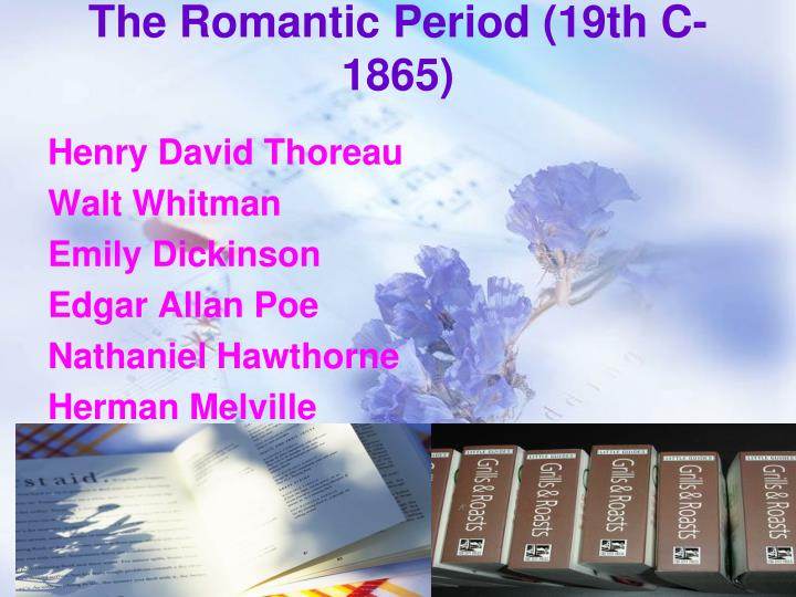 The Romantic Period (19th C-1865)