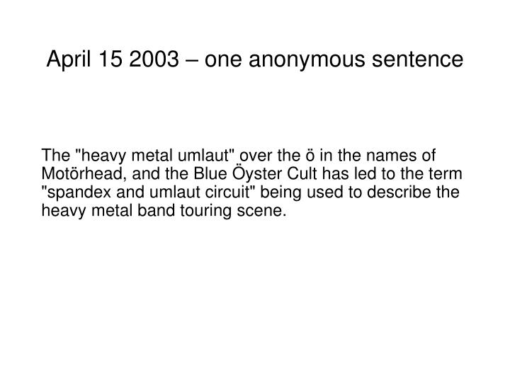 April 15 2003 – one anonymous sentence