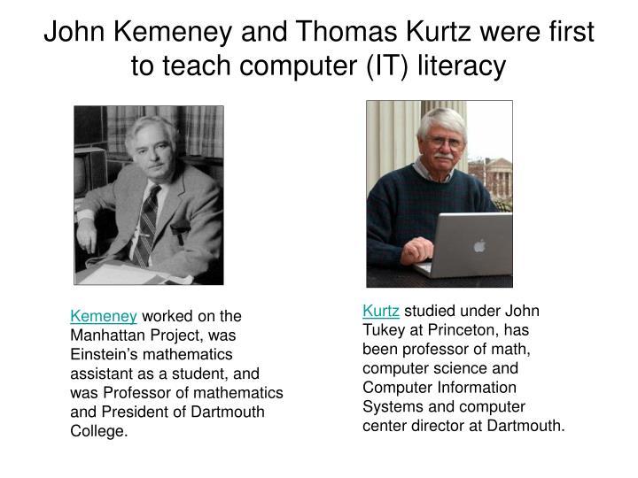John Kemeney and Thomas Kurtz were first to teach computer (IT) literacy