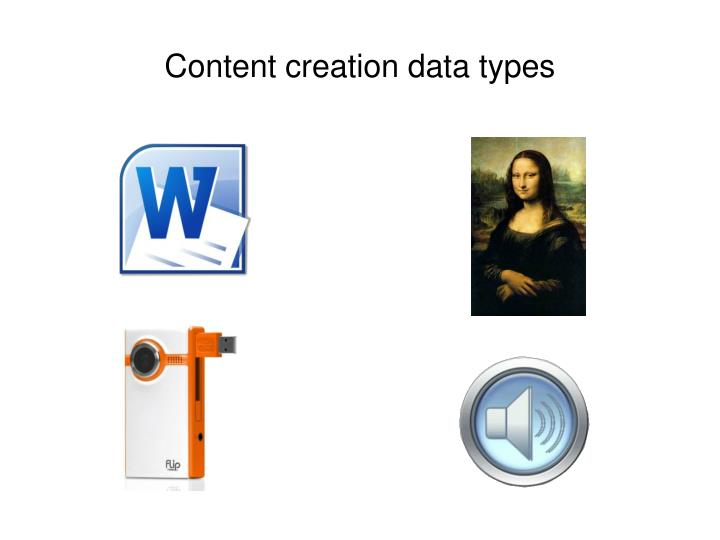 Content creation data types