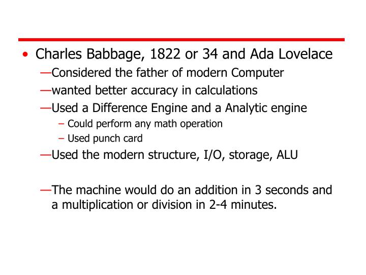Charles Babbage, 1822 or 34 and Ada Lovelace