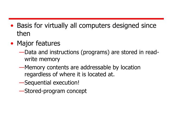Basis for virtually all computers designed since then