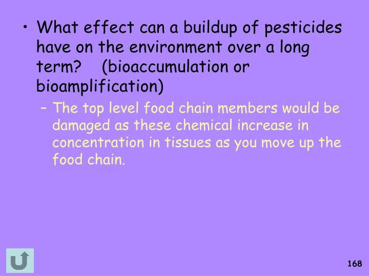 What effect can a buildup of pesticides have on the environment over a long term?    (bioaccumulation or bioamplification)