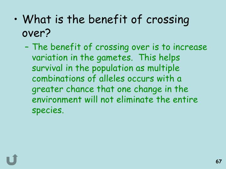 What is the benefit of crossing over?