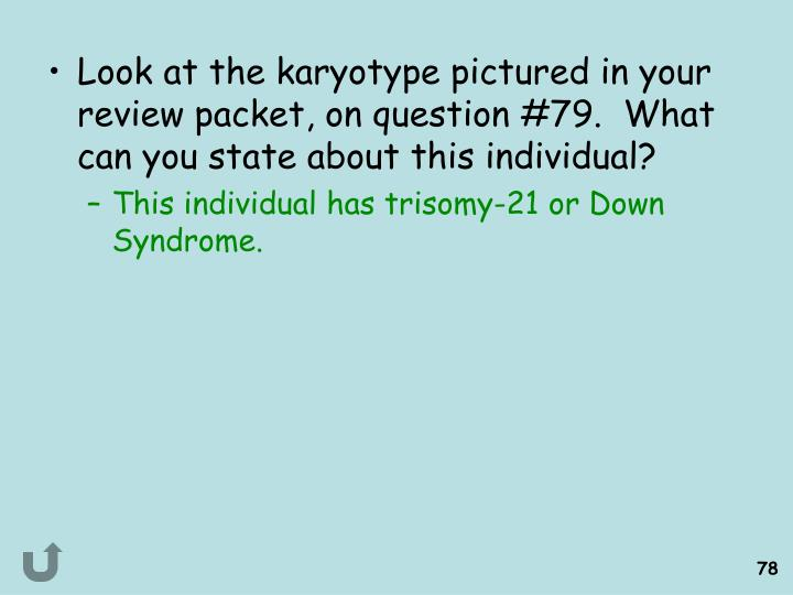 Look at the karyotype pictured in your review packet, on question #79.  What can you state about this individual?