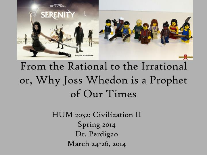 From the rational to the irrational or why joss whedon is a prophet of our times
