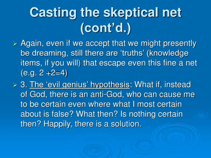 Casting the skeptical net (cont'd.)