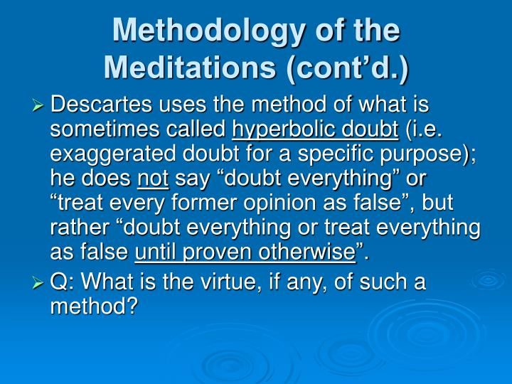 Methodology of the Meditations (cont'd.)