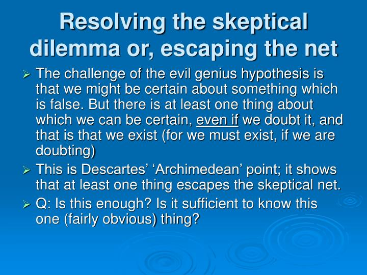 Resolving the skeptical dilemma or, escaping the net
