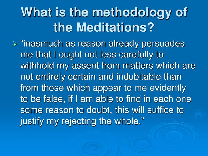 What is the methodology of the Meditations?