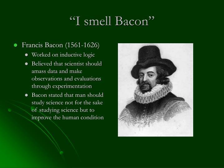 """""""I smell Bacon"""""""