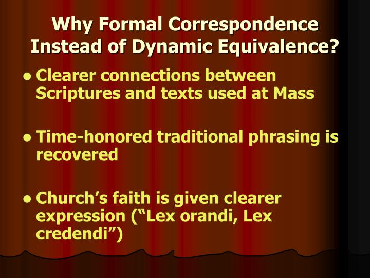 Why Formal Correspondence Instead of Dynamic Equivalence?