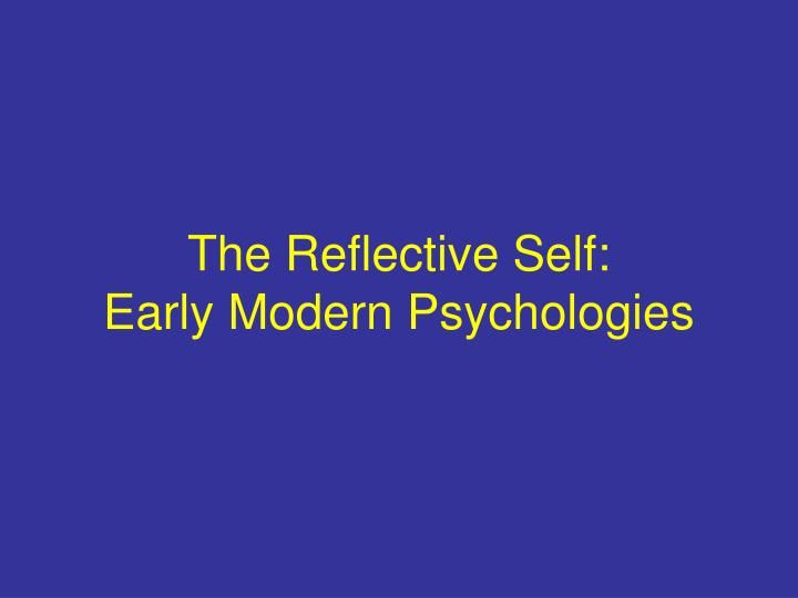 The reflective self early modern psychologies