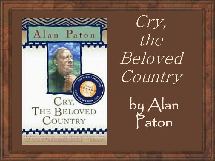 the beloved country essay Cry, the beloved country, a novel by south african alan paton phdessay is an educational resource where over 40,000 free essays are collected.