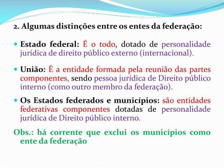 2. Algumas distinções entre os entes da federação: