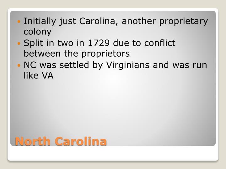 Initially just Carolina, another proprietary colony