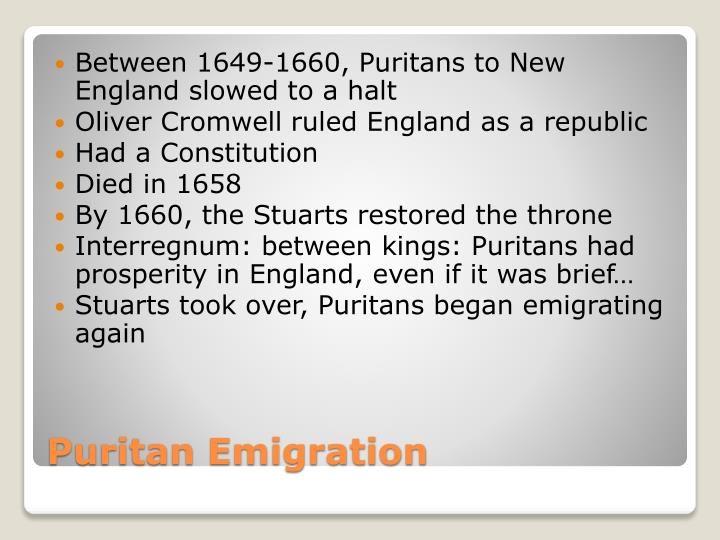 Between 1649-1660, Puritans to New England slowed to a halt