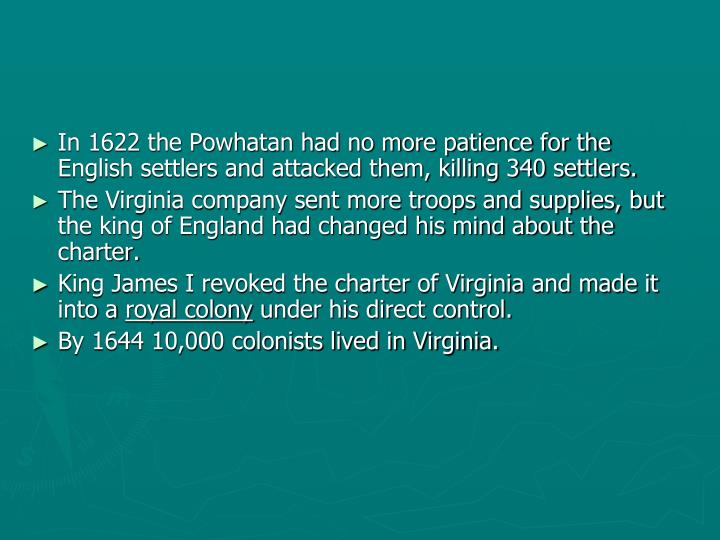 In 1622 the Powhatan had no more patience for the English settlers and attacked them, killing 340 settlers.