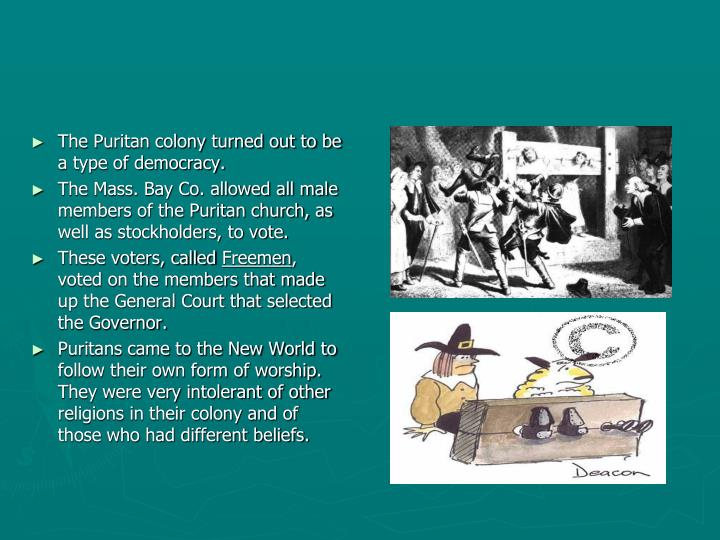 The Puritan colony turned out to be a type of democracy.