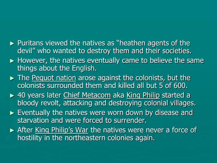 "Puritans viewed the natives as ""heathen agents of the devil"" who wanted to destroy them and their societies."