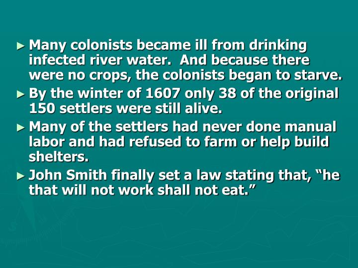 Many colonists became ill from drinking infected river water.  And because there were no crops, the colonists began to starve.