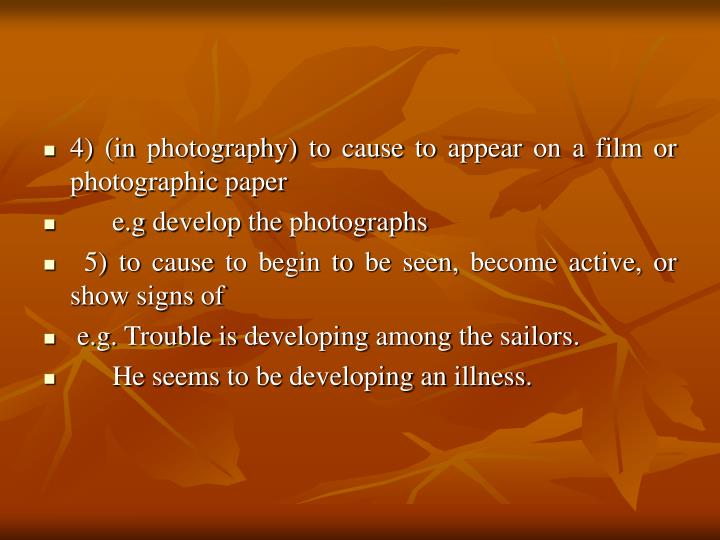 4) (in photography) to cause to appear on a film or photographic paper