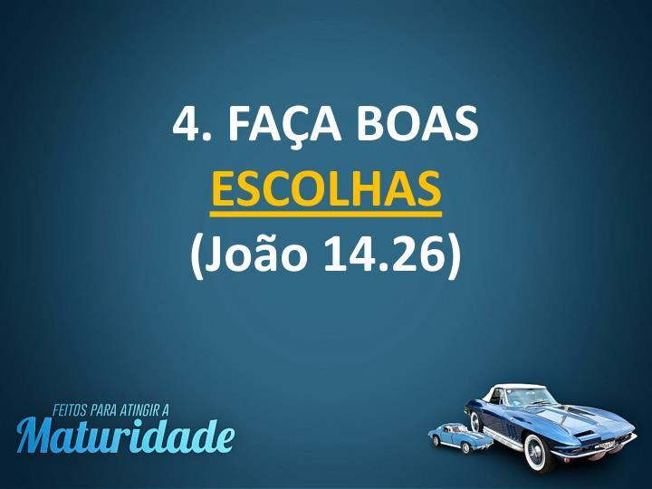 4. FAÇA BOAS