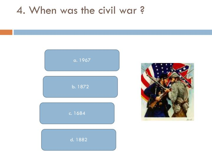 4. When was the civil war ?