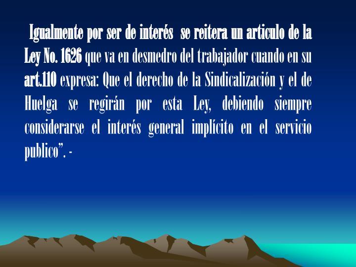 Igualmente por ser de inters  se reitera un articulo de la Ley No. 1626