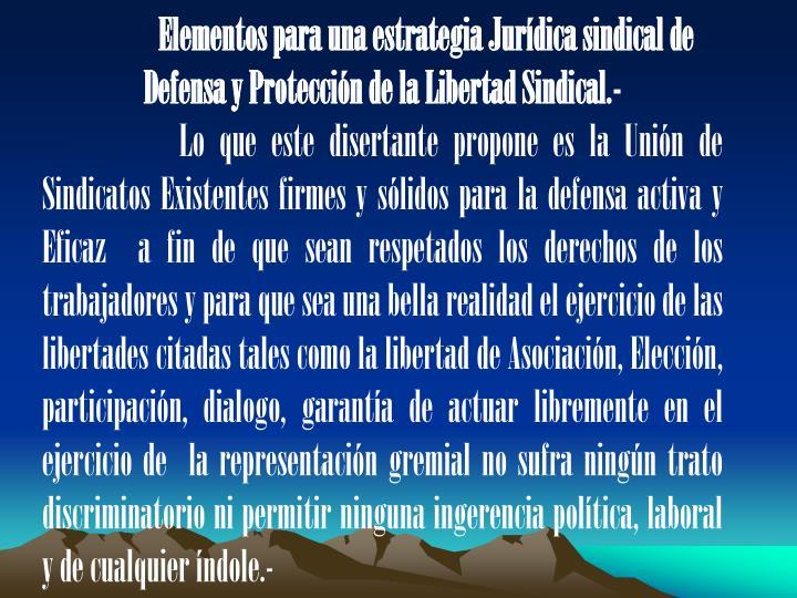 Elementos para una estrategia Jurdica sindical de Defensa y Proteccin de la Libertad Sindical.-