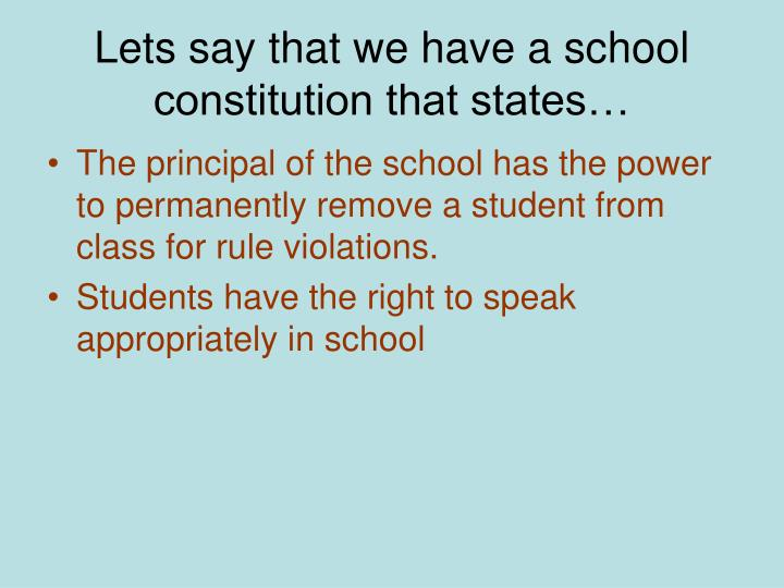 Lets say that we have a school constitution that states…