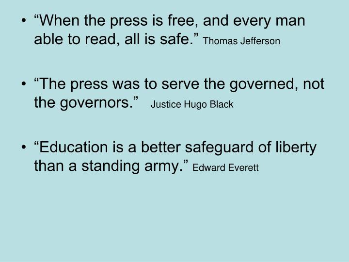 """When the press is free, and every man able to read, all is safe."""