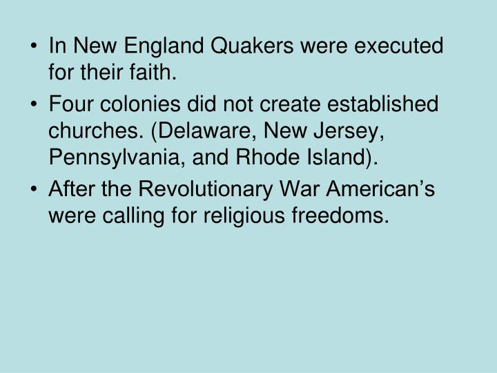 In New England Quakers were executed for their faith.