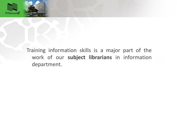 Training information skills is a major part of the work of our