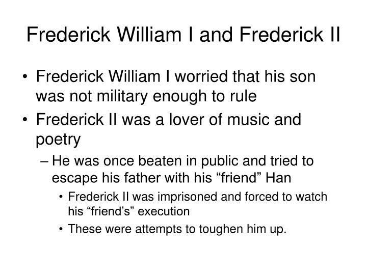 Frederick William I and Frederick II