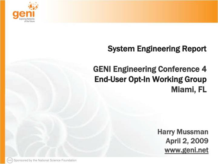System engineering report geni engineering conference 4 end user opt in working group miami fl