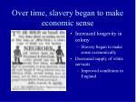over time slavery began to make economic sense3